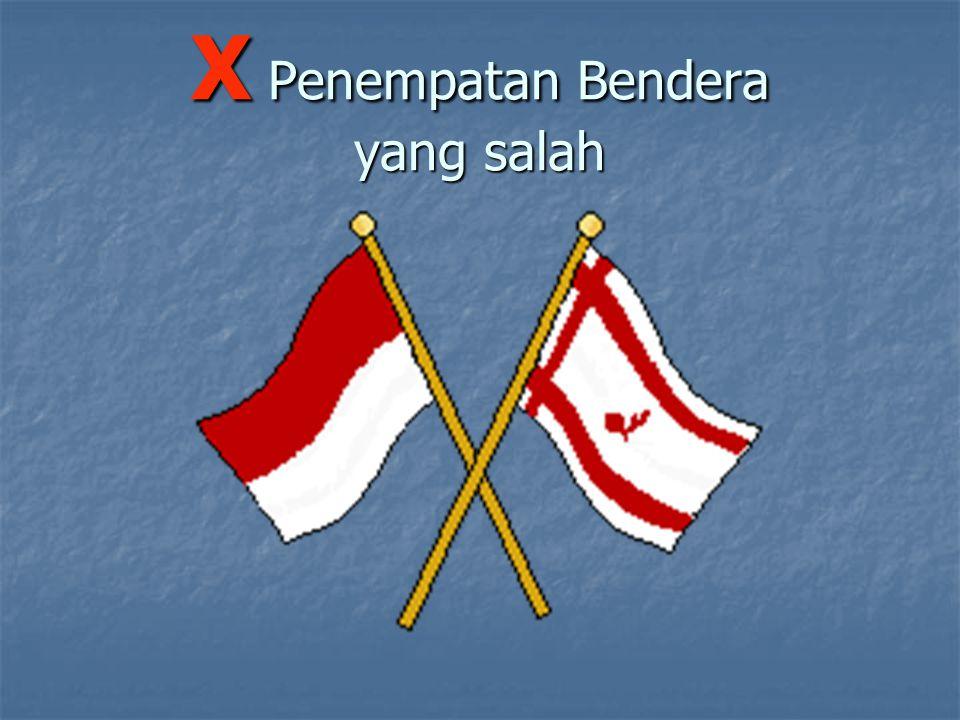 X Penempatan Bendera yang salah