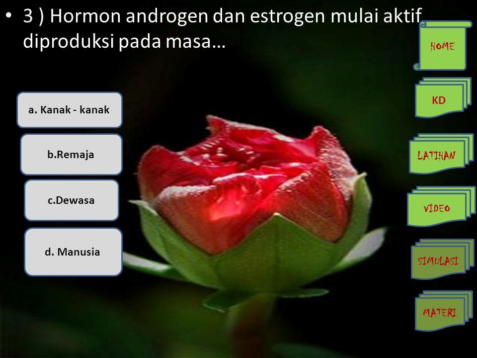 3 ) Hormon androgen dan estrogen mulai aktif diproduksi pada masa…