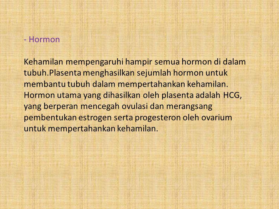 - Hormon Kehamilan mempengaruhi hampir semua hormon di dalam tubuh
