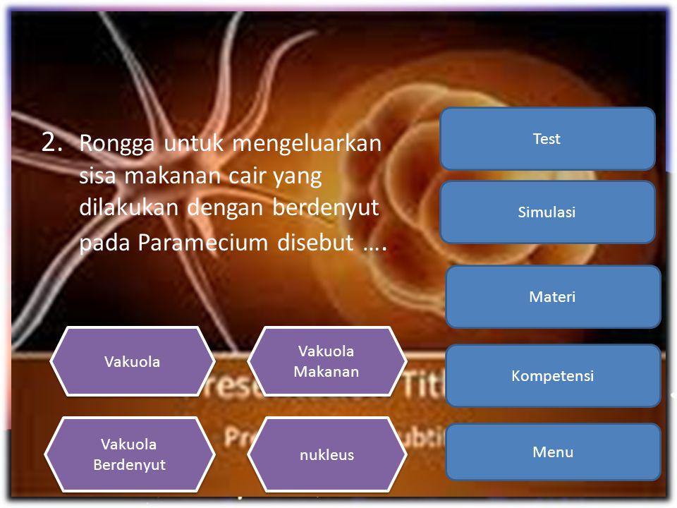 Kompetensi Materi. Simulasi. Test. 2. Rongga untuk mengeluarkan sisa makanan cair yang dilakukan dengan berdenyut pada Paramecium disebut ….