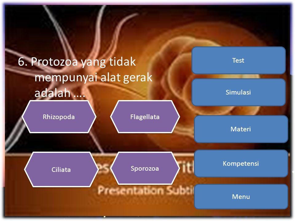 6. Protozoa yang tidak mempunyai alat gerak adalah ….