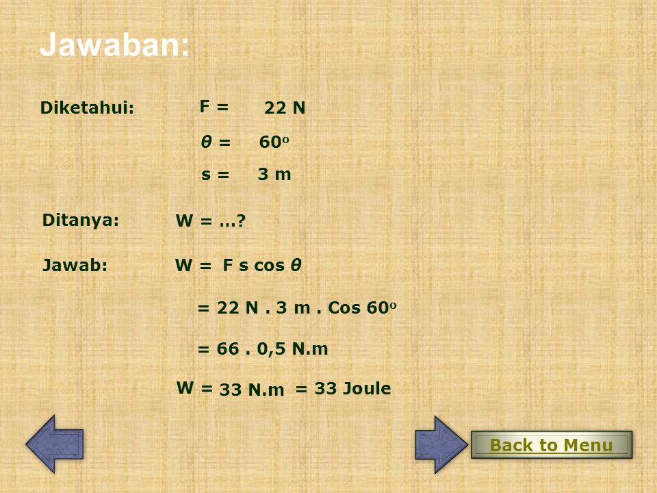 Jawaban: Diketahui: F = 22 N θ = 60o s = 3 m Ditanya: W = … Jawab: