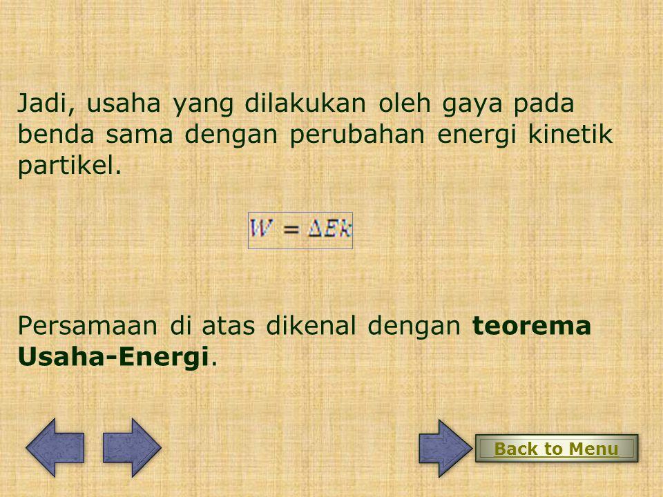 Persamaan di atas dikenal dengan teorema Usaha-Energi.