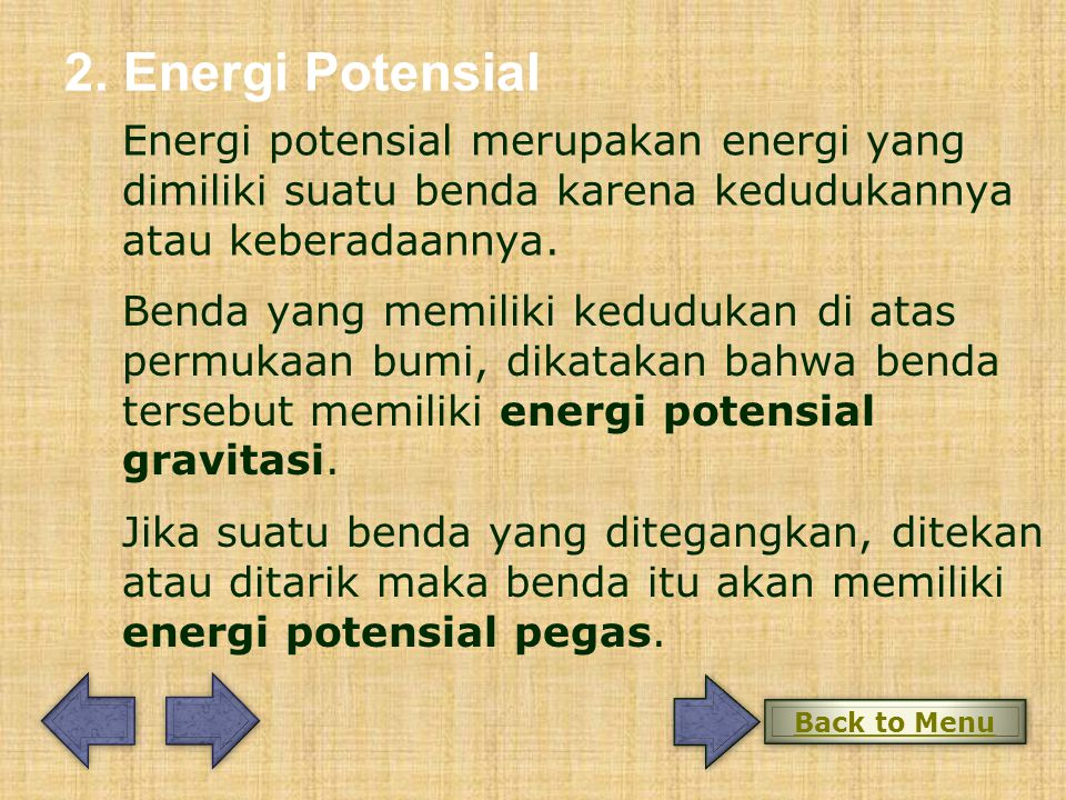 2. Energi Potensial Energi potensial merupakan energi yang dimiliki suatu benda karena kedudukannya atau keberadaannya.