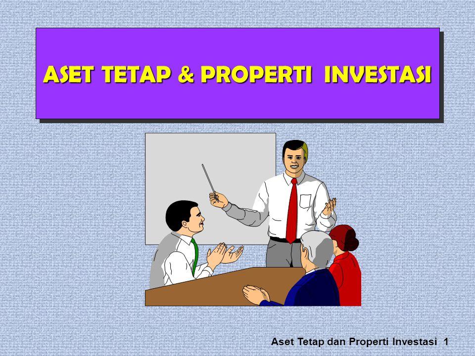 ASET TETAP & PROPERTI INVESTASI