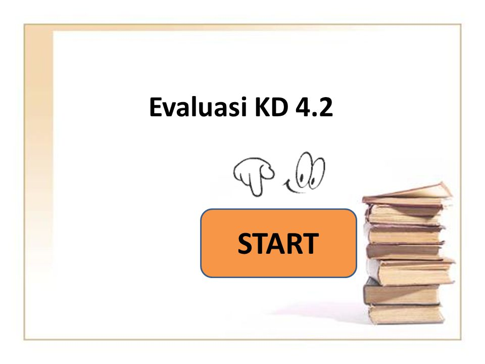 Evaluasi KD 4.2 START