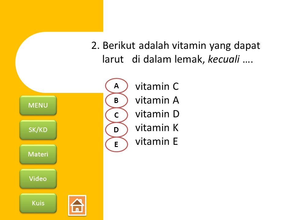 2. Berikut adalah vitamin yang dapat larut di dalam lemak, kecuali ….