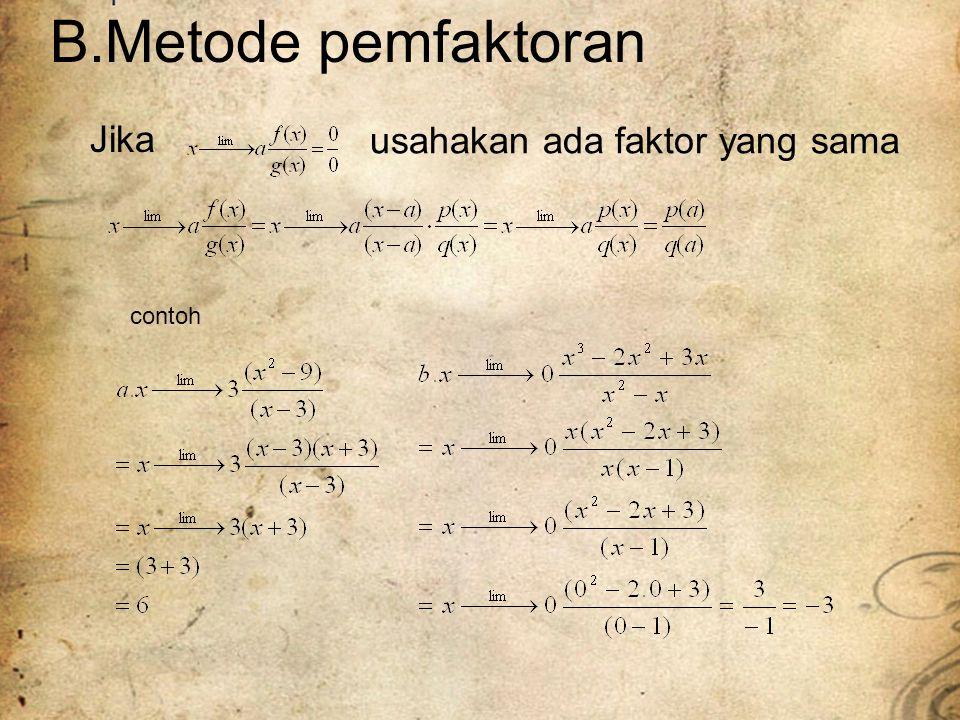 B.Metode pemfaktoran Jika usahakan ada faktor yang sama contoh