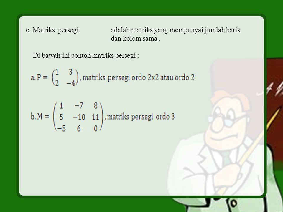 c. Matriks persegi: adalah matriks yang mempunyai jumlah baris