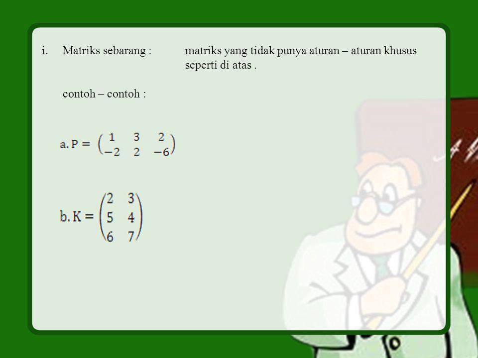 Matriks sebarang : matriks yang tidak punya aturan – aturan khusus