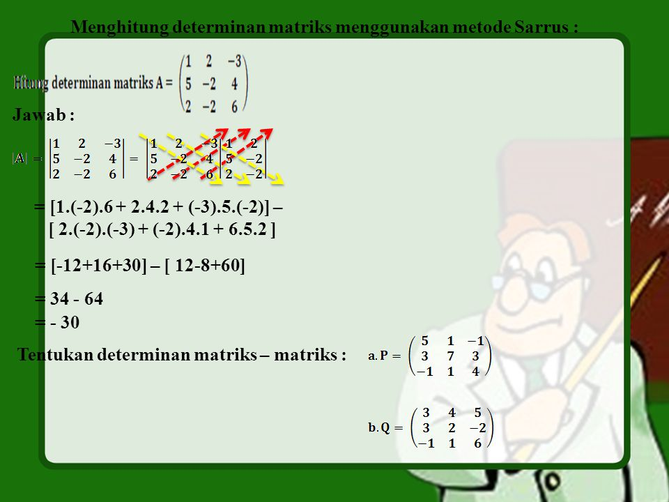 Menghitung determinan matriks menggunakan metode Sarrus :