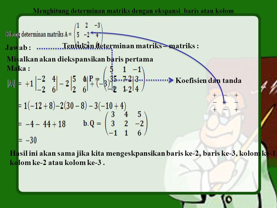 Tentukan determinan matriks – matriks :