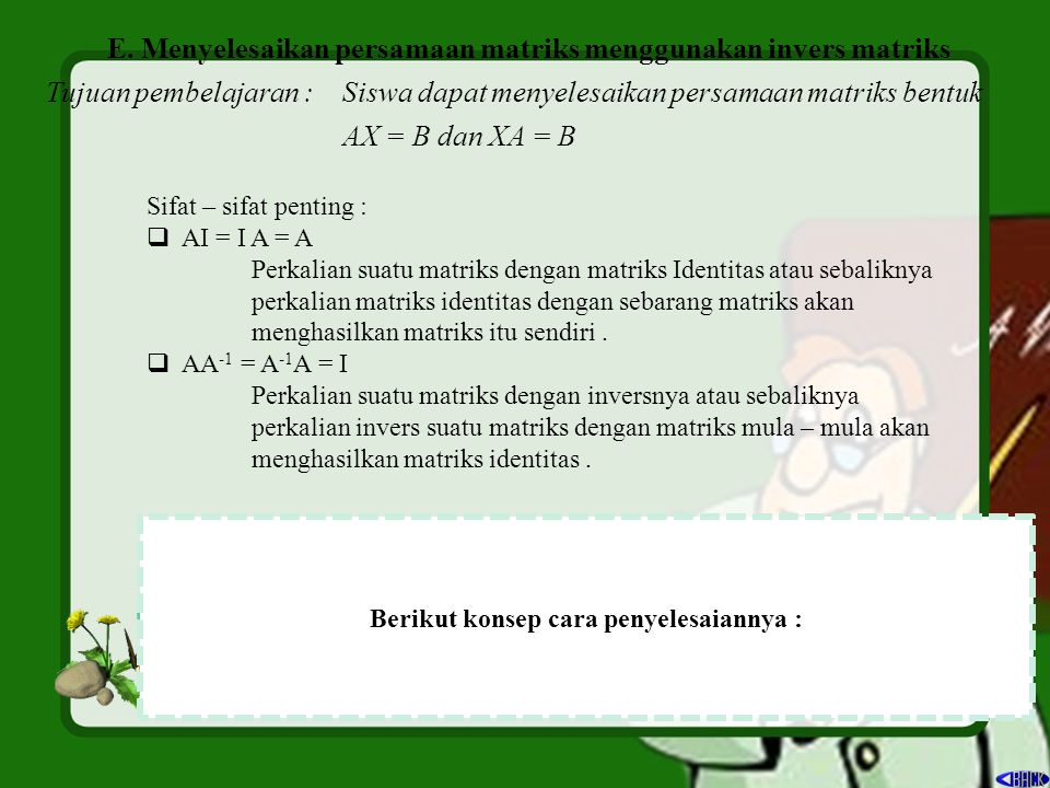 E. Menyelesaikan persamaan matriks menggunakan invers matriks