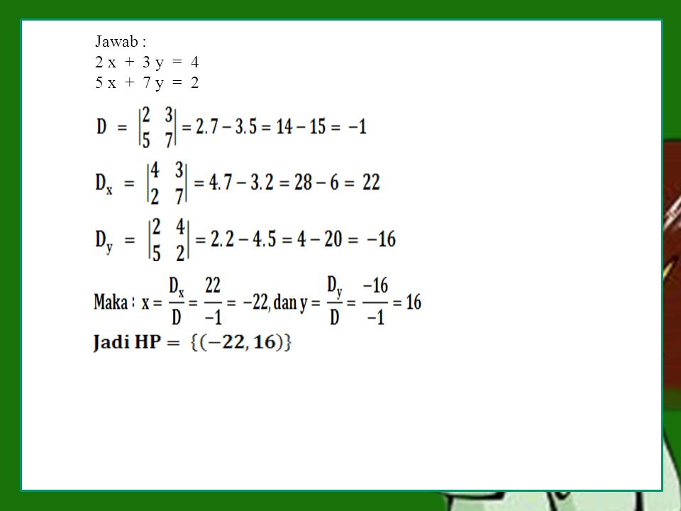 Jawab : 2 x + 3 y = 4. 5 x + 7 y = 2. Menyelesaikan sistem persamaan linier menggunakan determinan.