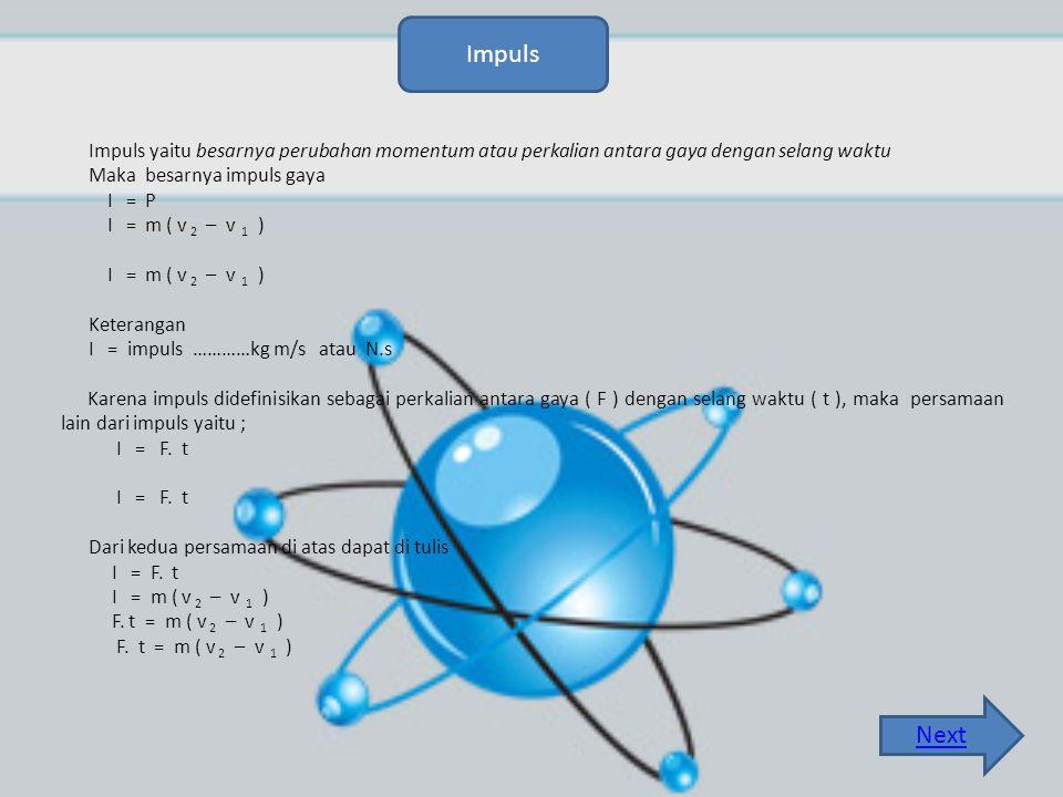 Impuls Impuls yaitu besarnya perubahan momentum atau perkalian antara gaya dengan selang waktu. Maka besarnya impuls gaya.