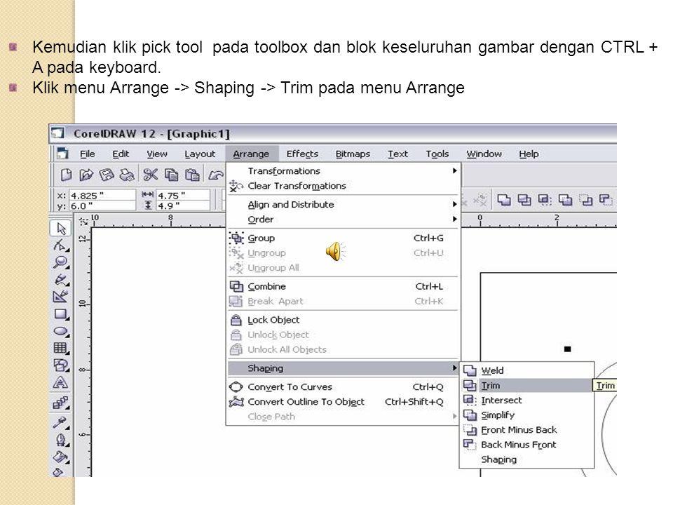 Kemudian klik pick tool pada toolbox dan blok keseluruhan gambar dengan CTRL + A pada keyboard.