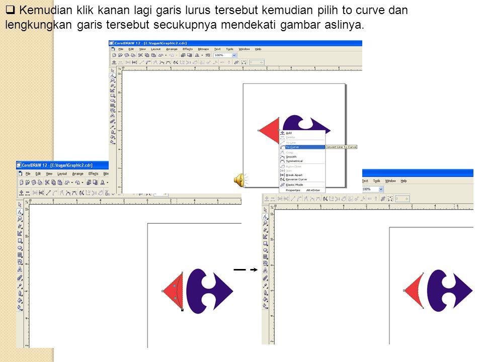 Kemudian klik kanan lagi garis lurus tersebut kemudian pilih to curve dan lengkungkan garis tersebut secukupnya mendekati gambar aslinya.