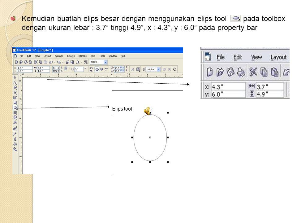 Kemudian buatlah elips besar dengan menggunakan elips tool pada toolbox dengan ukuran lebar : 3.7 tinggi 4.9 , x : 4.3 , y : 6.0 pada property bar