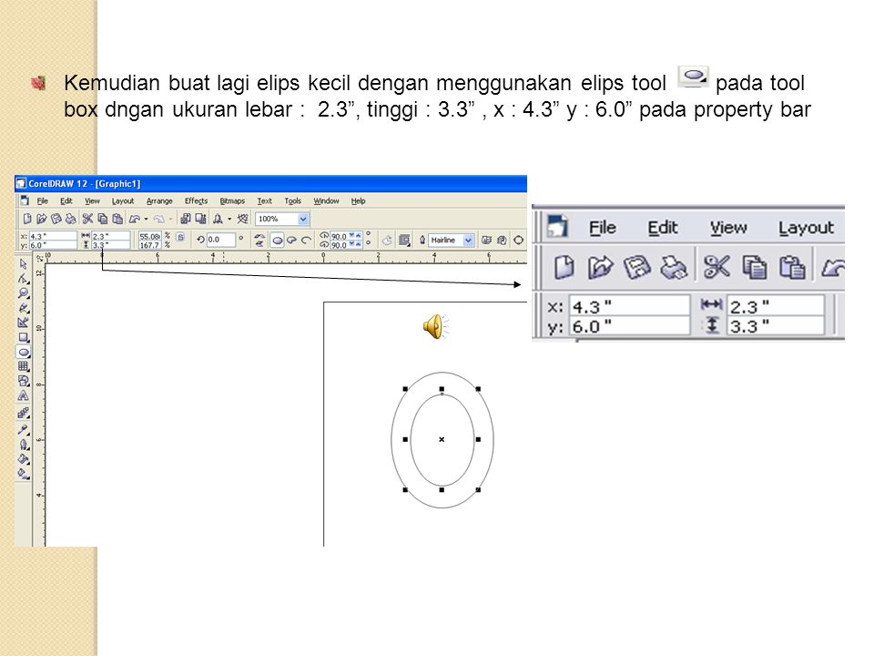 Kemudian buat lagi elips kecil dengan menggunakan elips tool pada tool box dngan ukuran lebar : 2.3 , tinggi : 3.3 , x : 4.3 y : 6.0 pada property bar