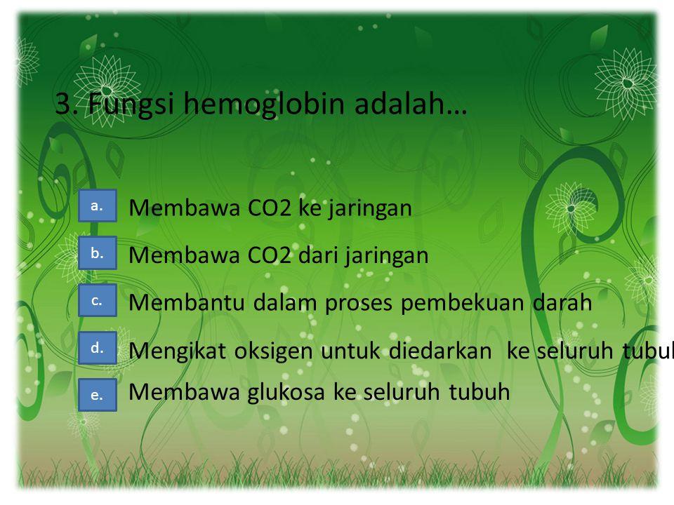 3. Fungsi hemoglobin adalah…