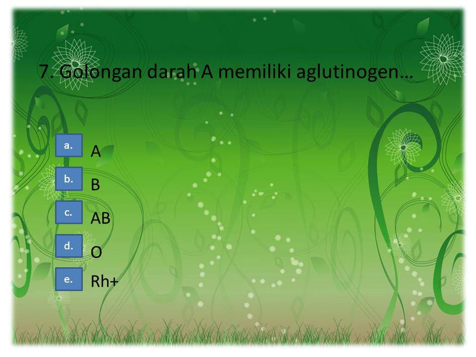 7. Golongan darah A memiliki aglutinogen…