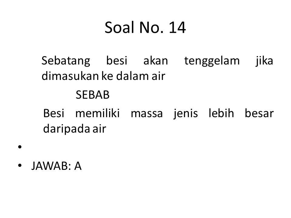 Soal No. 14 Sebatang besi akan tenggelam jika dimasukan ke dalam air