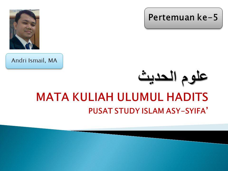 MATA KULIAH ULUMUL HADITS PUSAT STUDY ISLAM ASY-SYIFA'