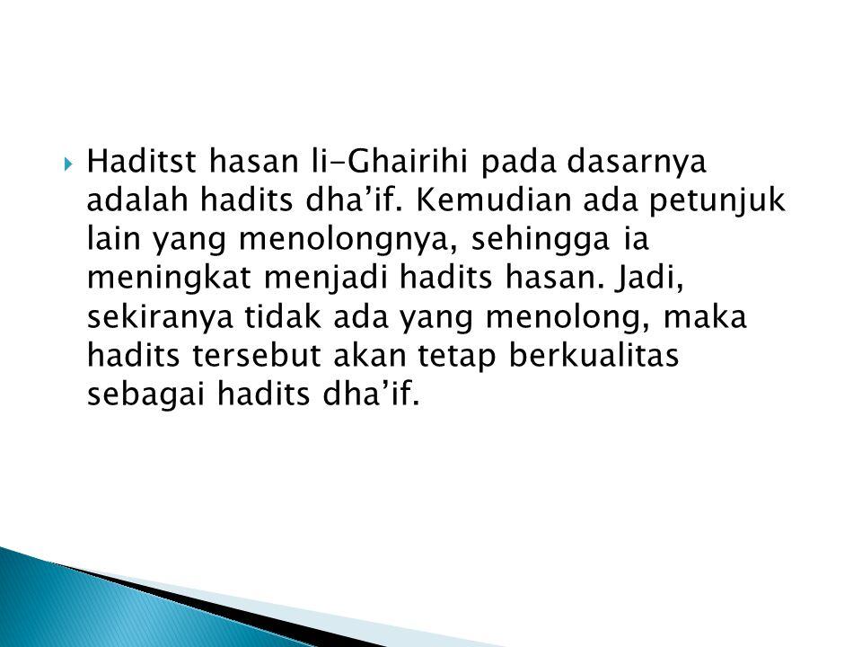 Haditst hasan li-Ghairihi pada dasarnya adalah hadits dha'if