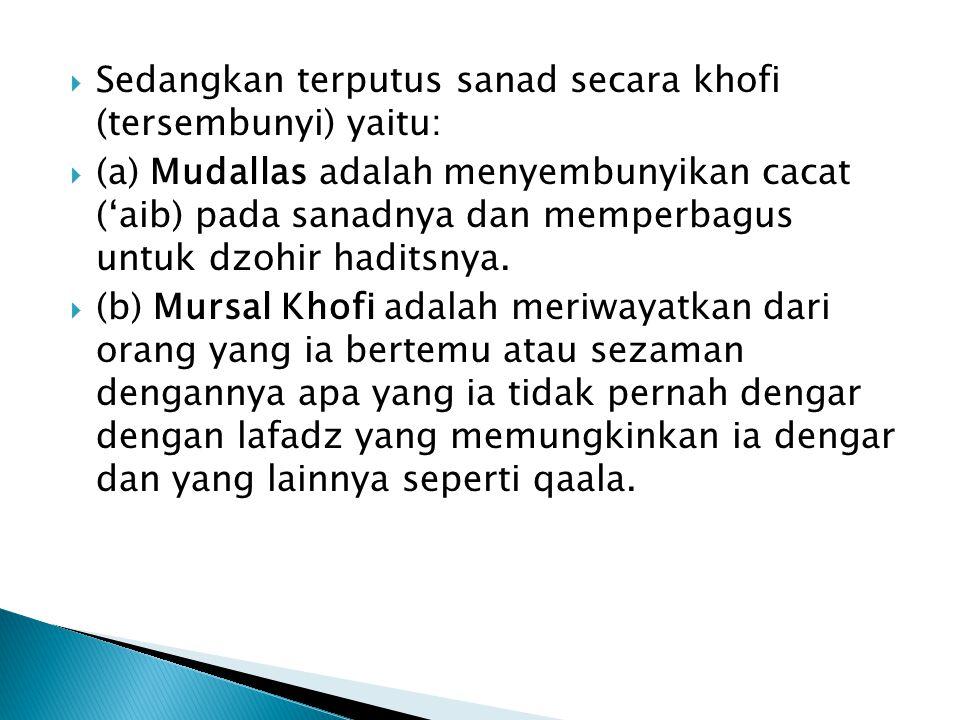 Sedangkan terputus sanad secara khofi (tersembunyi) yaitu: