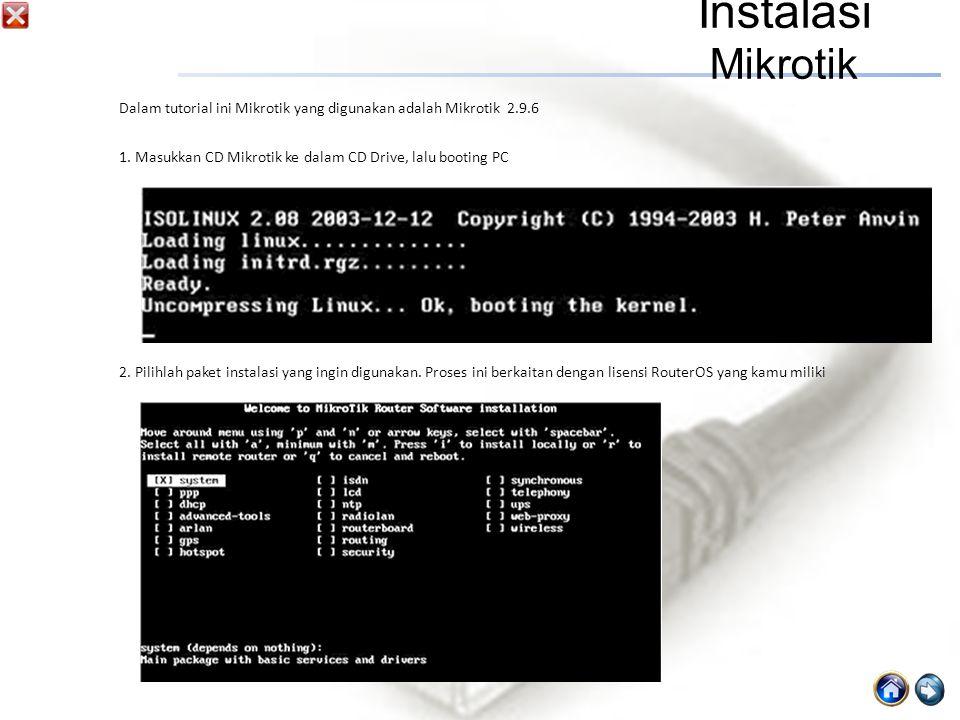 Instalasi Mikrotik Dalam tutorial ini Mikrotik yang digunakan adalah Mikrotik 2.9.6. 1. Masukkan CD Mikrotik ke dalam CD Drive, lalu booting PC.