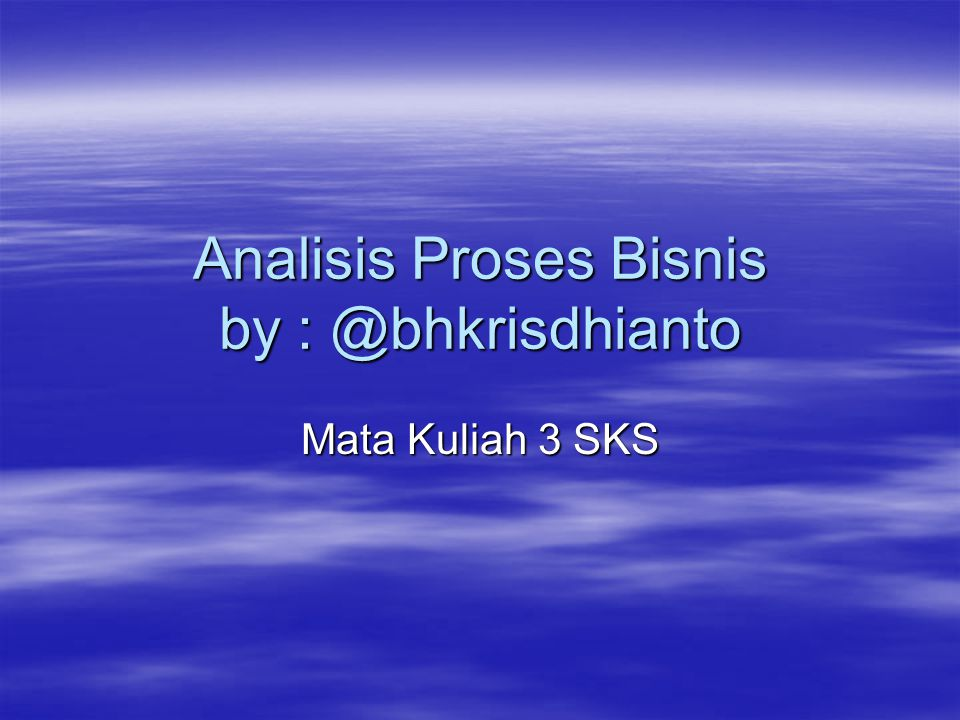 Analisis Proses Bisnis by : @bhkrisdhianto