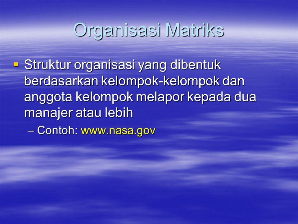Organisasi Matriks Struktur organisasi yang dibentuk berdasarkan kelompok-kelompok dan anggota kelompok melapor kepada dua manajer atau lebih.