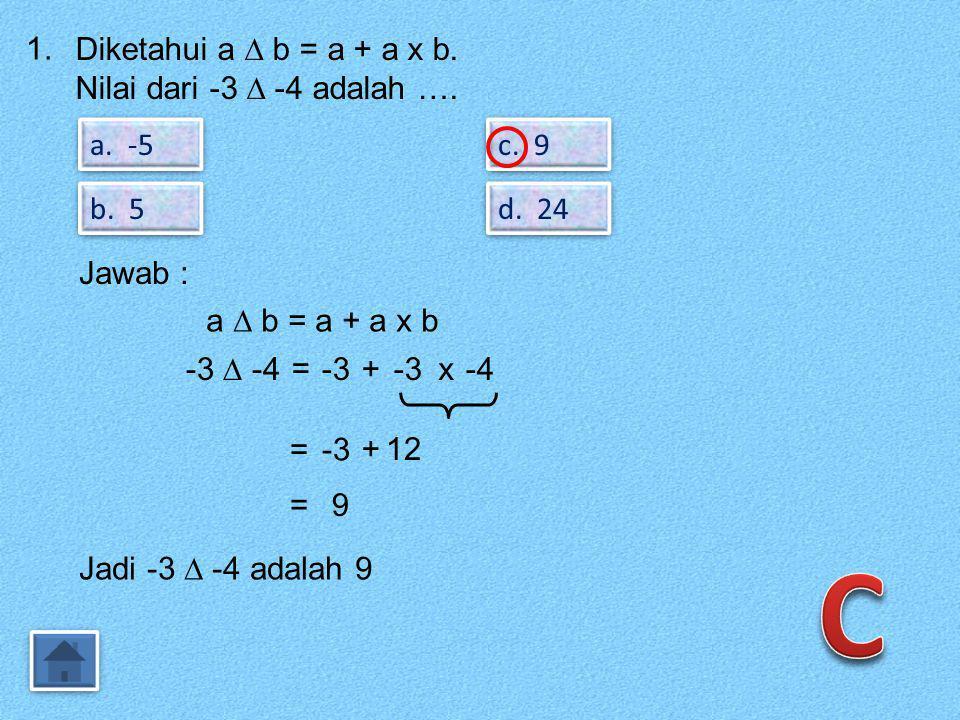 C 1. Diketahui a ∆ b = a + a x b. Nilai dari -3 ∆ -4 adalah …. a. -5