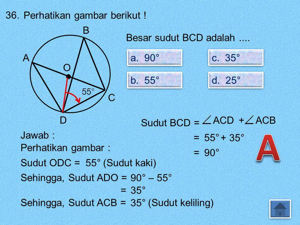 A • 36. Perhatikan gambar berikut ! B Besar sudut BCD adalah .... A