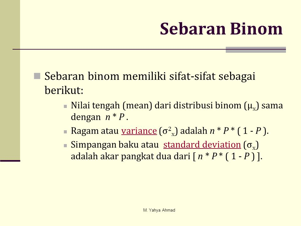 Sebaran Binom Sebaran binom memiliki sifat-sifat sebagai berikut: