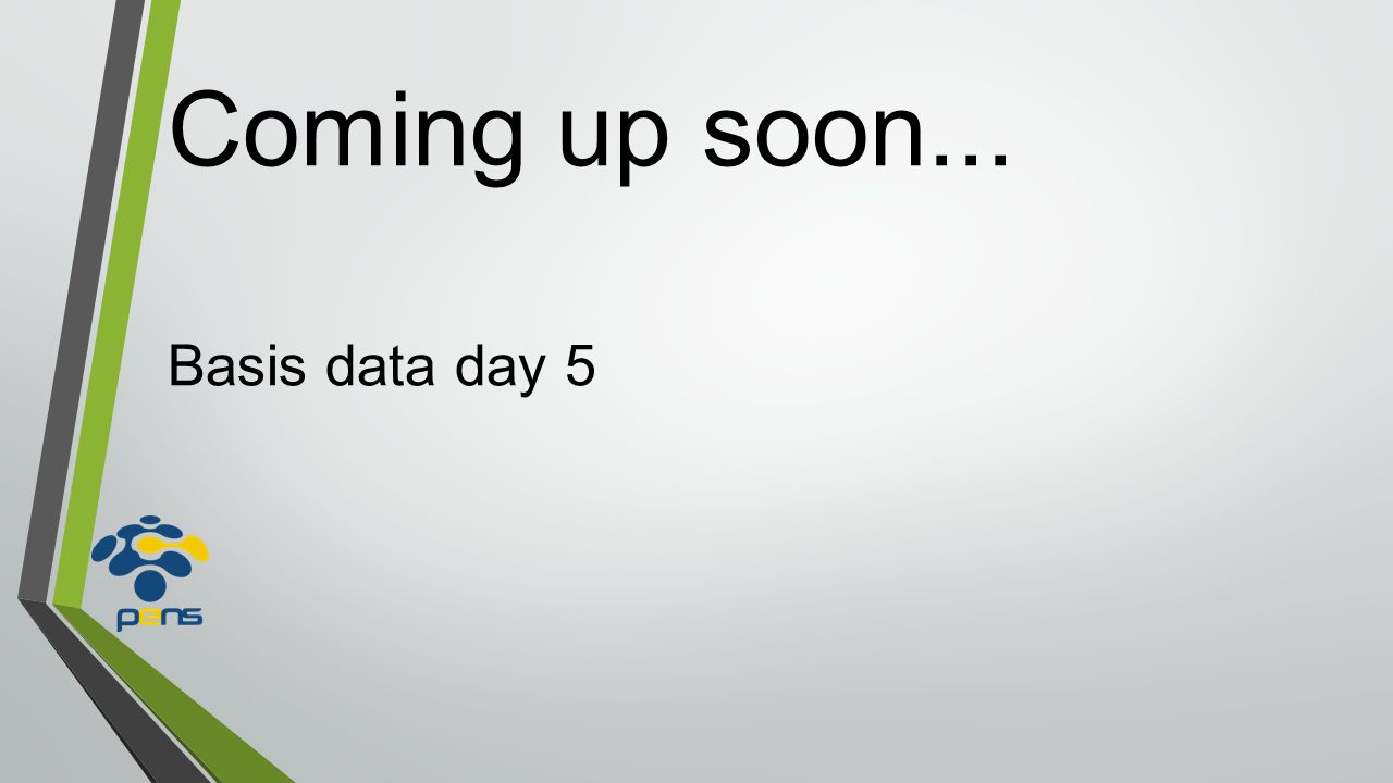 Coming up soon... Basis data day 5