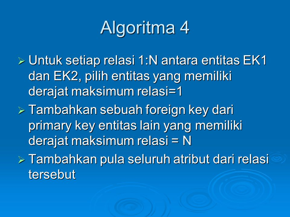 Algoritma 4 Untuk setiap relasi 1:N antara entitas EK1 dan EK2, pilih entitas yang memiliki derajat maksimum relasi=1.