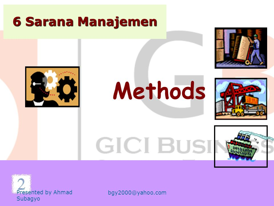 Methods 6 Sarana Manajemen Presented by Ahmad Subagyo