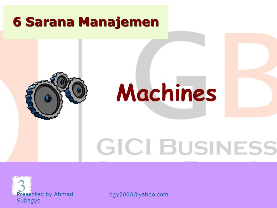 Machines 6 Sarana Manajemen Presented by Ahmad Subagyo