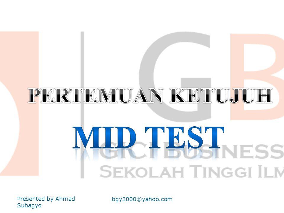 MID TEST PERTEMUAN KETUJUH Presented by Ahmad Subagyo