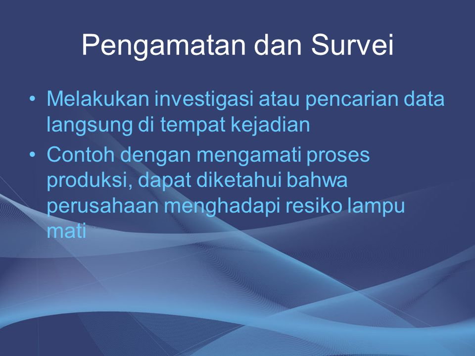 Pengamatan dan Survei Melakukan investigasi atau pencarian data langsung di tempat kejadian.