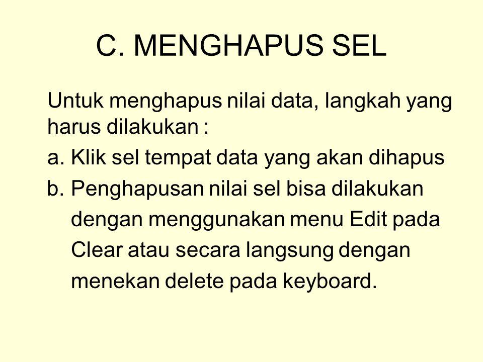 C. MENGHAPUS SEL Untuk menghapus nilai data, langkah yang harus dilakukan : a. Klik sel tempat data yang akan dihapus.