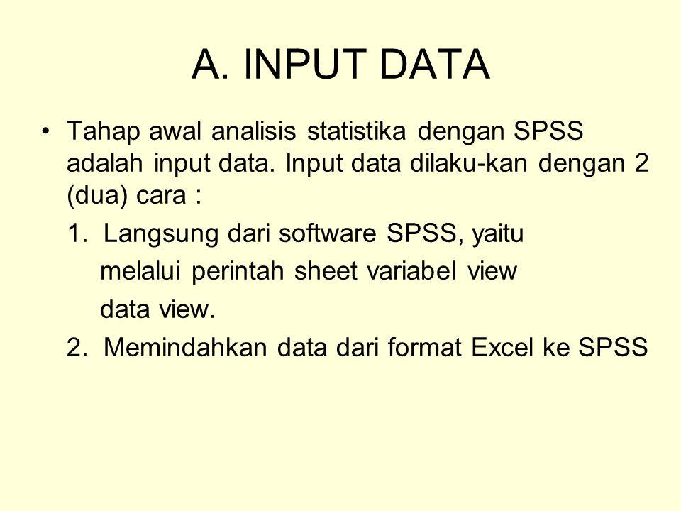 A. INPUT DATA Tahap awal analisis statistika dengan SPSS adalah input data. Input data dilaku-kan dengan 2 (dua) cara :