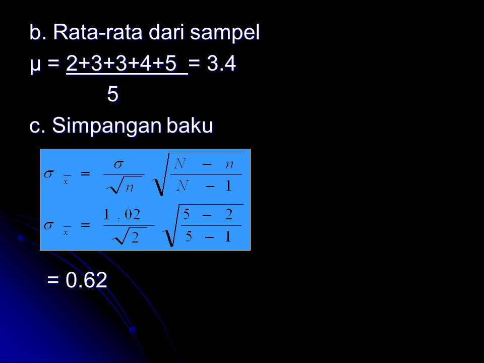 b. Rata-rata dari sampel µ = 2+3+3+4+5 = 3. 4 5 c. Simpangan baku = 0