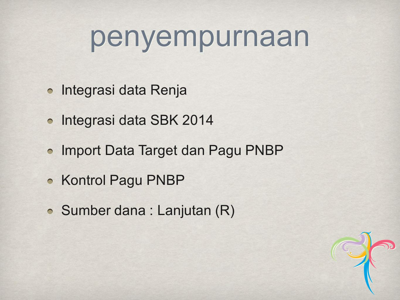 penyempurnaan Integrasi data Renja Integrasi data SBK 2014
