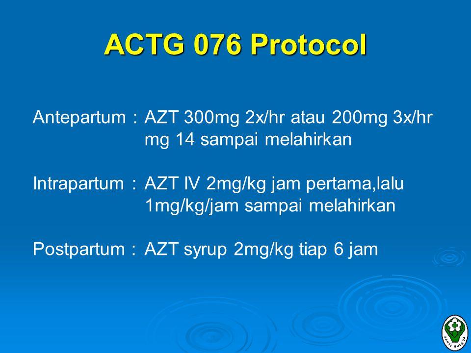 ACTG 076 Protocol Antepartum : AZT 300mg 2x/hr atau 200mg 3x/hr mg 14 sampai melahirkan.