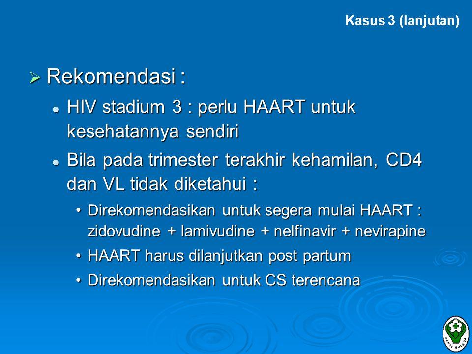 Rekomendasi : HIV stadium 3 : perlu HAART untuk kesehatannya sendiri