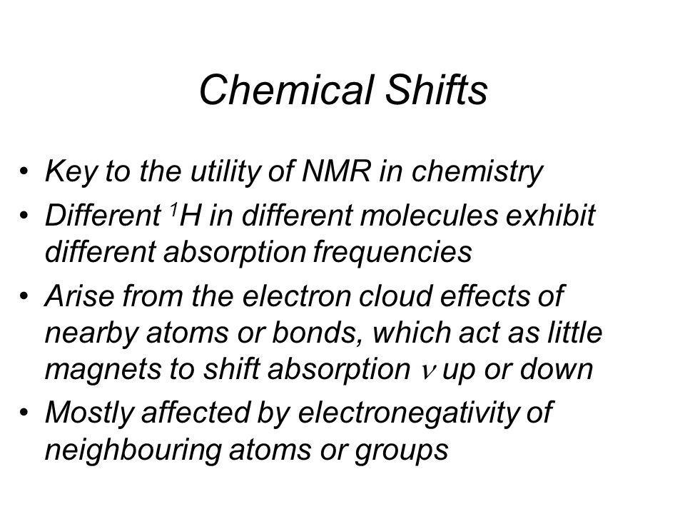 Chemical Shifts Key to the utility of NMR in chemistry