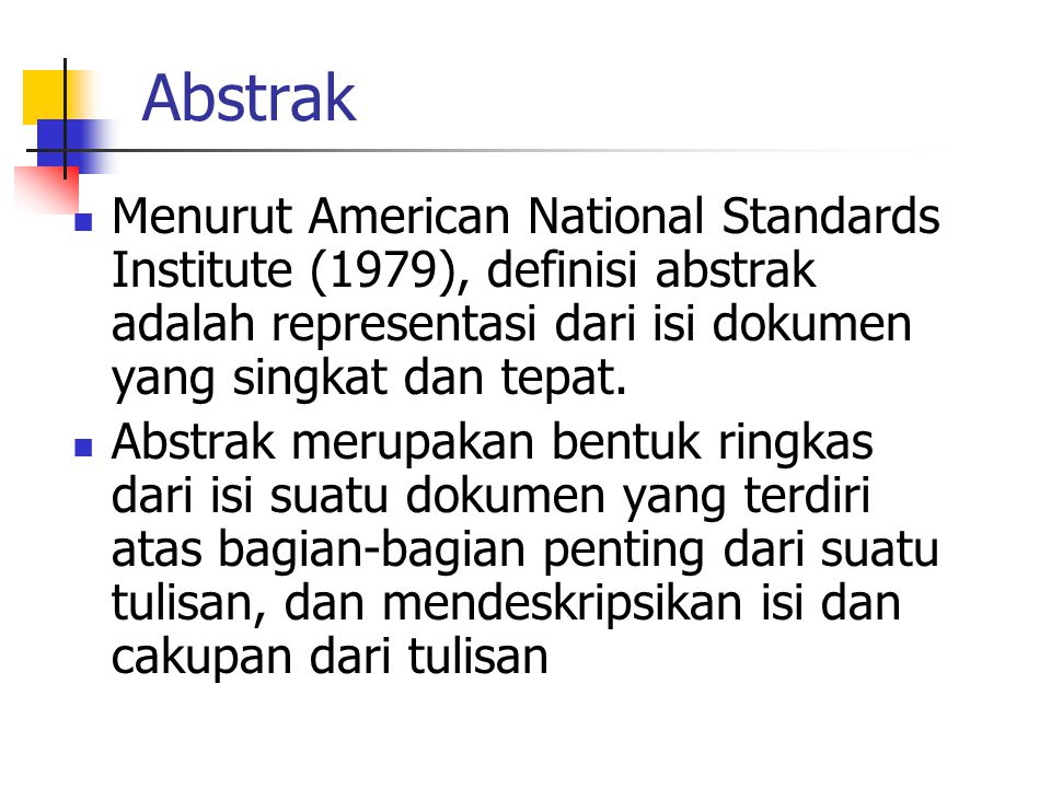 Abstrak Menurut American National Standards Institute (1979), definisi abstrak adalah representasi dari isi dokumen yang singkat dan tepat.
