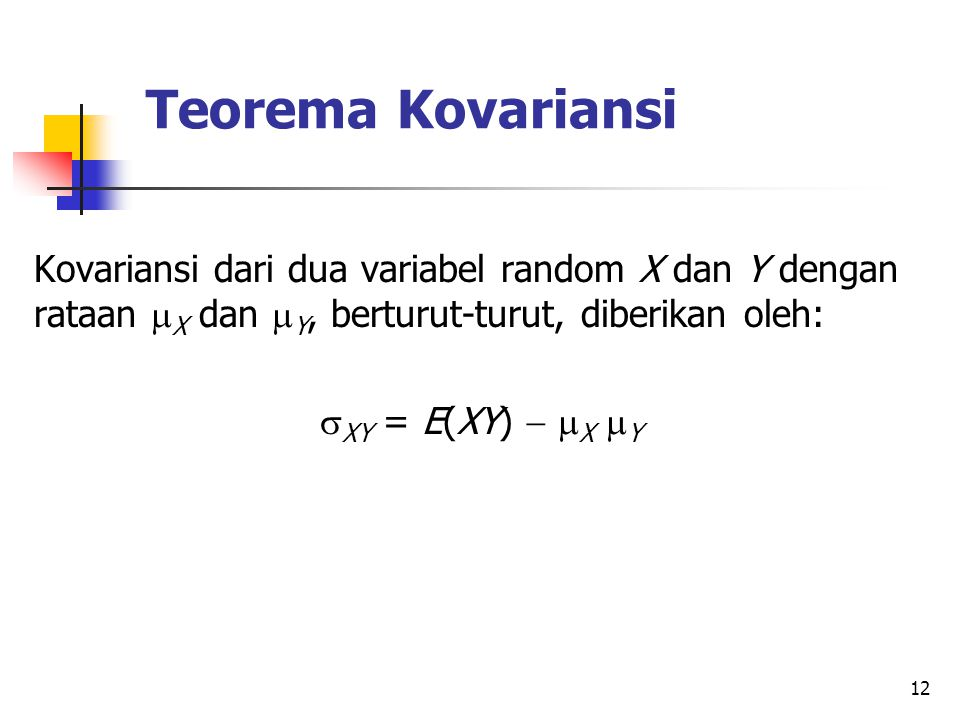 Teorema Kovariansi Kovariansi dari dua variabel random X dan Y dengan rataan X dan Y, berturut-turut, diberikan oleh: